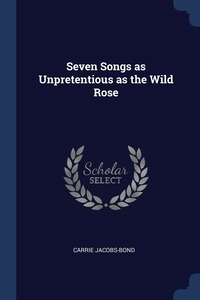 Книга под заказ: «Seven Songs as Unpretentious as the Wild Rose»