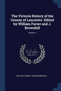 Книга под заказ: «The Victoria History of the County of Lancaster. Edited by William Farrer and J. Brownbill; Volume 7»