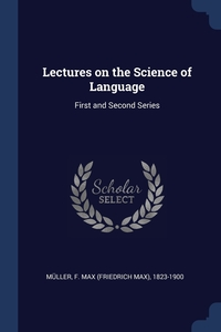 Lectures on the Science of Language: First and Second Series, F. Max (Friedrich Max) 1823-19 Muller обложка-превью