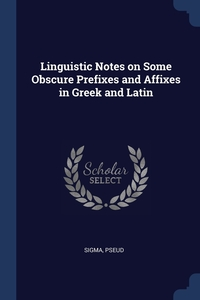Книга под заказ: «Linguistic Notes on Some Obscure Prefixes and Affixes in Greek and Latin»