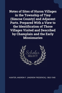Книга под заказ: «Notes of Sites of Huron Villages in the Township of Tiny (Simcoe County) and Adjacent Parts. Prepared With a View to the Identification of Those Villages Visited and Described by Champlain and the Early Missionaries»
