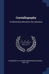 Crystallography: An Elementary Manual for the Laboratory, M. Edward (Marshman Edward) Wadsworth обложка-превью