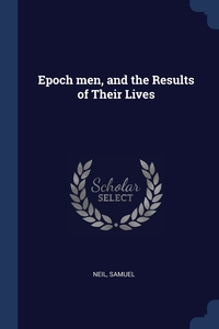 Книга под заказ: «Epoch men, and the Results of Their Lives»