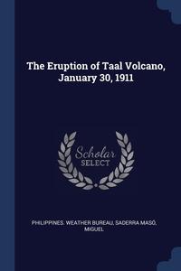 The Eruption of Taal Volcano, January 30, 1911, Philippines. Weather Bureau, Saderra Maso Miguel обложка-превью