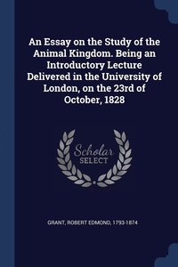 Книга под заказ: «An Essay on the Study of the Animal Kingdom. Being an Introductory Lecture Delivered in the University of London, on the 23rd of October, 1828»