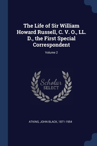 Книга под заказ: «The Life of Sir William Howard Russell, C. V. O., LL. D., the First Special Correspondent; Volume 2»