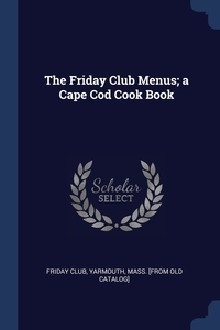 Книга под заказ: «The Friday Club Menus; a Cape Cod Cook Book»