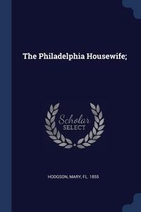 Книга под заказ: «The Philadelphia Housewife;»