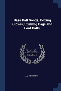 Книга под заказ: «Base Ball Goods, Boxing Gloves, Striking Bags and Foot Balls.»