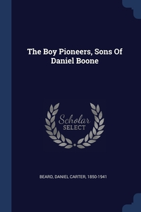 Книга под заказ: «The Boy Pioneers, Sons Of Daniel Boone»