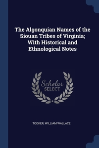 Книга под заказ: «The Algonquian Names of the Siouan Tribes of Virginia; With Historical and Ethnological Notes»