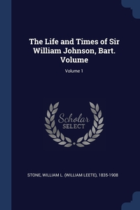 Книга под заказ: «The Life and Times of Sir William Johnson, Bart. Volume; Volume 1»