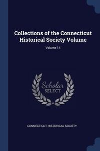 Книга под заказ: «Collections of the Connecticut Historical Society Volume; Volume 14»