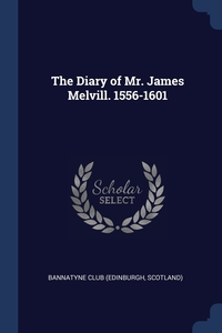 The Diary of Mr. James Melvill. 1556-1601, Scotland) Bannatyne Club (Edinburgh обложка-превью