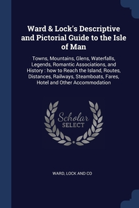 Книга под заказ: «Ward & Lock's Descriptive and Pictorial Guide to the Isle of Man»