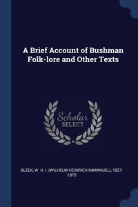 Книга под заказ: «A Brief Account of Bushman Folk-lore and Other Texts»