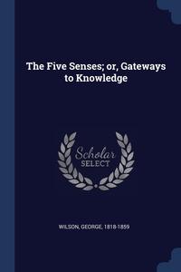 Книга под заказ: «The Five Senses; or, Gateways to Knowledge»