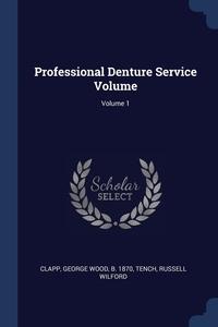 Книга под заказ: «Professional Denture Service Volume; Volume 1»