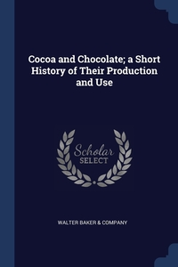 Книга под заказ: «Cocoa and Chocolate; a Short History of Their Production and Use»