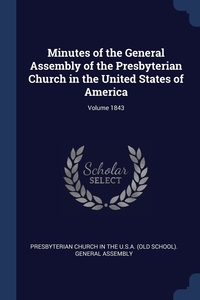 Книга под заказ: «Minutes of the General Assembly of the Presbyterian Church in the United States of America; Volume 1843»