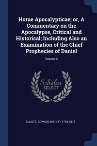 Книга под заказ: «Horae Apocalypticae; or, A Commentary on the Apocalypse, Critical and Historical; Including Also an Examination of the Chief Prophecies of Daniel; Volume 2»