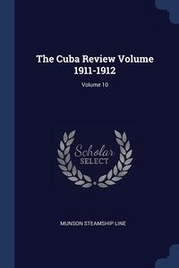 Книга под заказ: «The Cuba Review Volume 1911-1912; Volume 10»