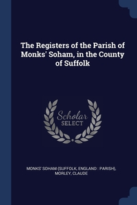 Книга под заказ: «The Registers of the Parish of Monks' Soham, in the County of Suffolk»