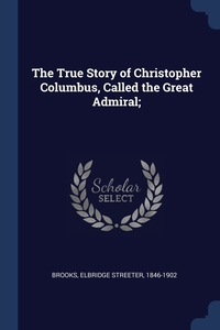 Книга под заказ: «The True Story of Christopher Columbus, Called the Great Admiral;»