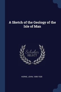 Книга под заказ: «A Sketch of the Geology of the Isle of Man»