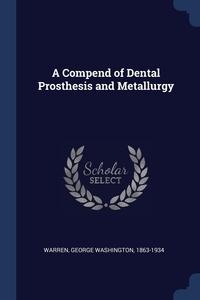 Книга под заказ: «A Compend of Dental Prosthesis and Metallurgy»