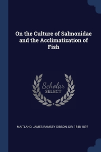 Книга под заказ: «On the Culture of Salmonidae and the Acclimatization of Fish»