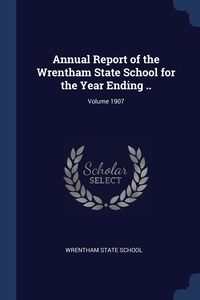 Книга под заказ: «Annual Report of the Wrentham State School for the Year Ending ..; Volume 1907»