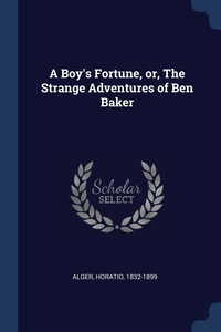 Книга под заказ: «A Boy's Fortune, or, The Strange Adventures of Ben Baker»