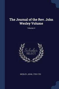 Книга под заказ: «The Journal of the Rev. John Wesley Volume; Volume 4»