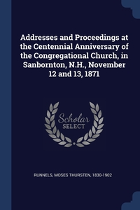 Книга под заказ: «Addresses and Proceedings at the Centennial Anniversary of the Congregational Church, in Sanbornton, N.H., November 12 and 13, 1871»