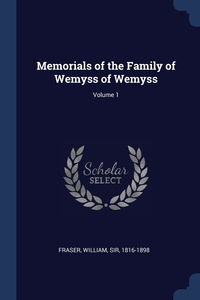Книга под заказ: «Memorials of the Family of Wemyss of Wemyss; Volume 1»