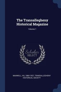 Книга под заказ: «The Transallegheny Historical Magazine; Volume 1»