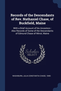 Книга под заказ: «Records of the Descendants of Rev. Nathaniel Chase, of Buckfield, Maine»