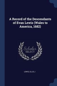 Книга под заказ: «A Record of the Descendants of Evan Lewis (Wales to America, 1682)»
