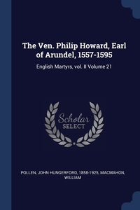 Книга под заказ: «The Ven. Philip Howard, Earl of Arundel, 1557-1595»
