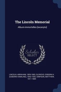 The Lincoln Memorial: Album-immortelles [excerpts], Lincoln Abraham 1809-1865, Osborn H. (Osborn Hamiline) 18 Oldroyd, Simpson Matthew 1811-1884 обложка-превью