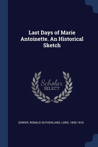 Книга под заказ: «Last Days of Marie Antoinette. An Historical Sketch»