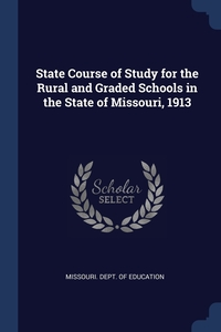 Книга под заказ: «State Course of Study for the Rural and Graded Schools in the State of Missouri, 1913»