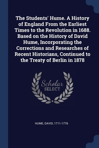 Книга под заказ: «The Students' Hume. A History of England From the Earliest Times to the Revolution in 1688. Based on the History of David Hume, Incorporating the Corrections and Researches of Recent Historians, Continued to the Treaty of Berlin in 1878»