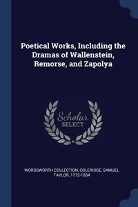 Poetical Works, Including the Dramas of Wallenstein, Remorse, and Zapolya, Wordsworth Collection, Samuel Taylor 1772-1834 Coleridge обложка-превью