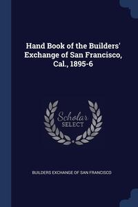 Книга под заказ: «Hand Book of the Builders' Exchange of San Francisco, Cal., 1895-6»