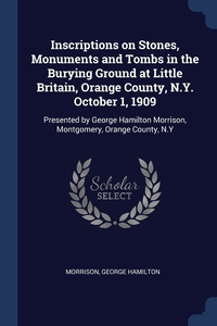 Книга под заказ: «Inscriptions on Stones, Monuments and Tombs in the Burying Ground at Little Britain, Orange County, N.Y. October 1, 1909»