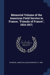 """Книга под заказ: «Memorial Volume of the American Field Service in France, """"Friends of France"""", 1914-1917;»"""