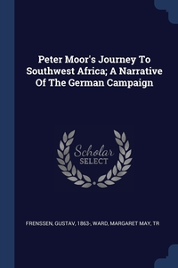 Книга под заказ: «Peter Moor's Journey To Southwest Africa; A Narrative Of The German Campaign»