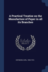Книга под заказ: «A Practical Treatise on the Manufacture of Paper in all its Branches»